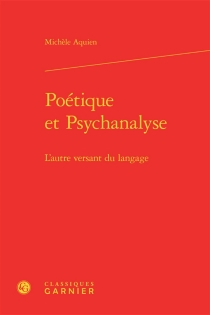 Poétique et psychanalyse : l'autre versant du langage - MichèleAquien