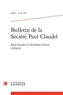 Bulletin de la Société Paul Claudel, n° 219 -