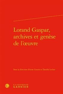 Lorand Gaspar, archives et genèse de l'oeuvre -