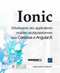 Ionic : développez des applications mobiles multiplateformes avec Cordova et AngularJS