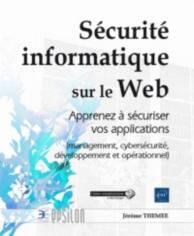 Sécurité informatique sur le Web : apprenez à sécuriser vos applications : management, cybersécurité, développement et opérationnel