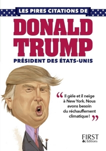 Les pires citations de Donald Trump, président des Etats-Unis - Donald John Trump