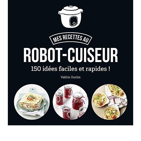Mes recettes au robot cuiseur 150 id es faciles et for Robot cuisine multifonction leclerc