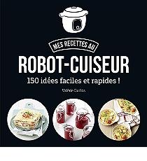 mes recettes au robot cuiseur 150 id es faciles et. Black Bedroom Furniture Sets. Home Design Ideas