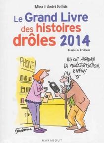 Le grand livre des histoires drôles : 2014 - AndréGuillois