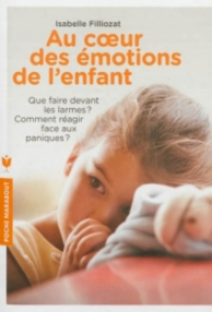 Au coeur des émotions de l'enfant : que faire devant les larmes ? Comment réagir face aux paniques ?