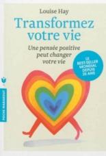 Transformez votre vie : une pensée positive peut changer votre vie - Louise L.Hay