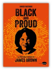 Black and proud : James Brown - Xavier Fauthoux