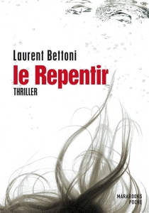Le repentir : thriller - Laurent Bettoni
