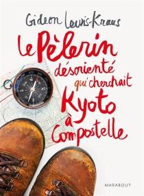 Le pélerin désorienté qui cherchait Kyoto à Compostelle - GideonLewis-Kraus