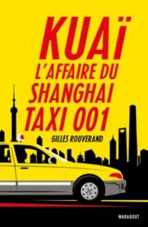 Kuaï : l'affaire du Shanghai Taxi 001 - GillesRouverand