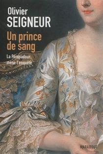 Un prince de sang : la Pompadour mène l'enquête - OlivierSeigneur