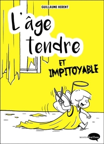 L'âge tendre et impitoyable - Guillaume Herent
