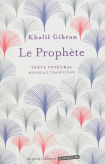 Le prophète : texte intégral - KhalilGibran