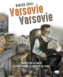 Varsovie, Varsovie : ils vont sauver les archives de l'oubli - DidierZuili