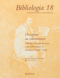 Du copiste au collectionneur : mélanges d'histoire des textes et des bibliothèques en l'honneur d'André Vernet -