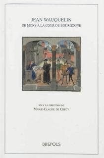 Jean Wauquelin : de Mons à la cour de Bourgogne -