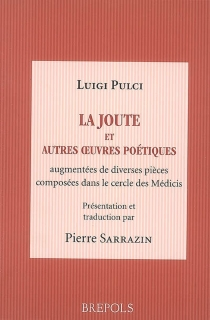 La joute : et autres oeuvres poétiques augmentées de pièces composées dans le cercle de Laurent le Magnifique - LuigiPulci