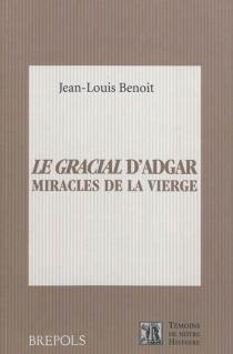 Le Gracial d'Adgar : miracles de la Vierge : Dulche chose est de Deu cunter - Jean-LouisBenoît