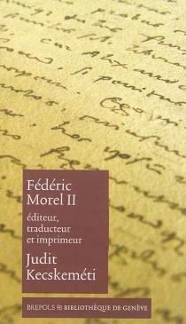 Fédéric Morel II : éditeur, traducteur et imprimeur - JuditKecskeméti