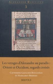 Les voyages d'Alexandre au paradis : Orient et Occident, regards croisés -