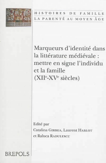 Marqueurs d'identité dans la littérature médiévale : mettre en signe l'individu et la famille , XIIe-XVe siècles : actes du colloque tenu à Poitiers les 17 et 18 novembre 2011 -