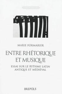 Entre rhétorique et musique : essai sur le rythme latin antique et médiéval - MarieFormarier