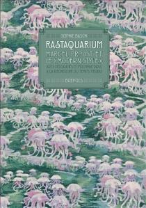 Rastaquarium : Marcel Proust et le modern style : arts décoratifs et politique dans A la recherche du temps perdu - SophieBasch