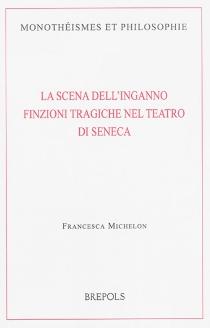 La scena dell'inganno : finzioni tragiche nel teatro di Seneca - FrancescaMichelon
