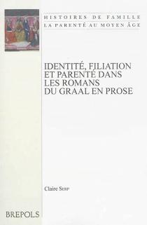 Identité, filiation et parenté dans les romans du Graal en prose - ClaireSerp