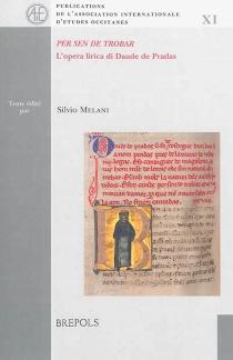 Per sen de trobar : l'opera lirica di Daude de Pradas - SilvioMelani