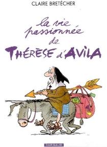 La vie passionnée de Thérèse d'Avila - ClaireBretécher