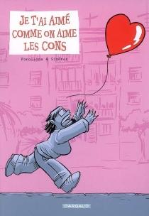 Je t'ai aimé comme on aime les cons : une merveilleuse histoire de coeur et de rancoeur - María JoséGiménez