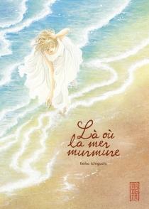 Là où la mer murmure - KeikoIchiguchi