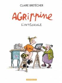 Agrippine : l'intégrale - ClaireBretécher