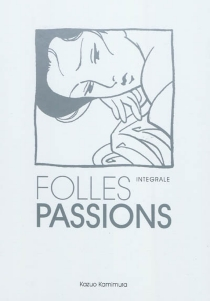 Folles passions : intégrales - Kazuo Kamimura