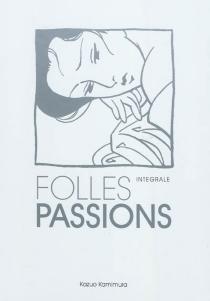 Folles passions : intégrales - KazuoKamimura