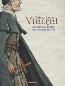 Vincent : un saint au temps des mousquetaires - JeanDufaux