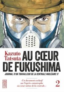 Au coeur de Fukushima : journal d'un travailleur de la centrale nucléaire 1F - KazutoTatsuta
