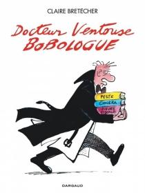 Docteur Ventouse : bobologue : intégrale - ClaireBretécher