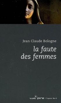 La faute des femmes - Jean ClaudeBologne