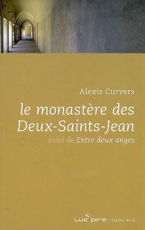 Le monastère des Deux-Saints-Jean| Suivi de Entre deux anges - AlexisCurvers