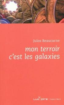 Mon terroir c'est les galaxies - JulosBeaucarne
