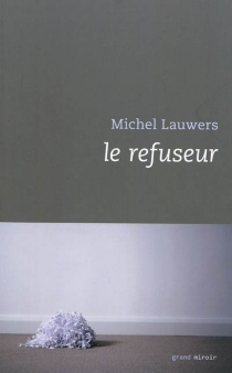 Le refuseur - Michel Lauwers