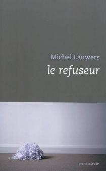 Le refuseur - MichelLauwers