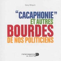 Cacaphonie et autres bourdes de nos politiciens - DanyWilquin