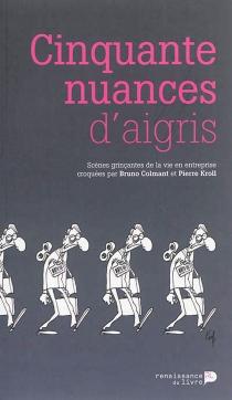 Cinquante nuances d'aigris : scènes grinçantes de la vie en entreprise - BrunoColmant