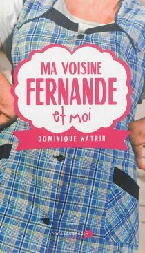 Ma voisine Fernande et moi - DominiqueWatrin