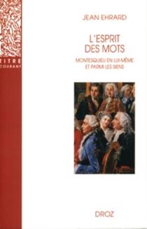 L'esprit des mots : Montesquieu en lui-même et parmi les siens - JeanEhrard