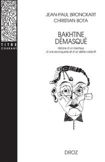 Bakhtine démasqué : histoire d'un menteur, d'une escroquerie et d'un délire collectif - CristianBota